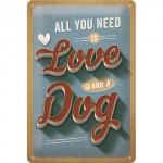 """Plaque en métal 15 X 20 cm : """"All you need is love and a dog"""" - """"Tout ce dont vous avez besoin est l'amour et un chien"""""""