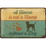 """Plaque en métal 20 X 30 cm """"A house is not a home without a dog"""" - """"Une maison n'est pas un foyer sans un chien"""""""